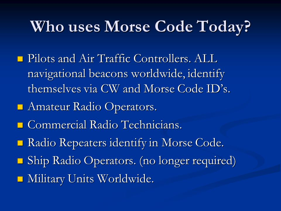 Who uses Morse Code Today