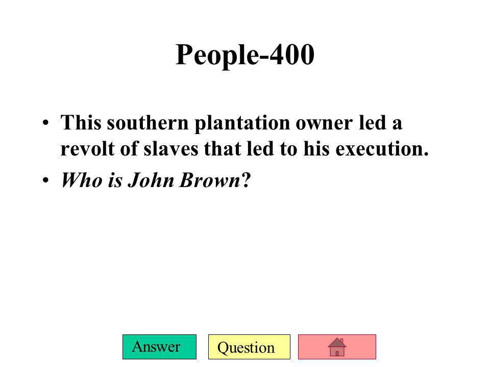 People-400 This southern plantation owner led a revolt of slaves that led to his execution.