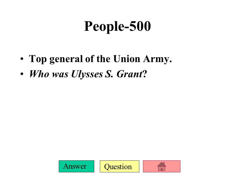 People-500 Top general of the Union Army. Who was Ulysses S. Grant