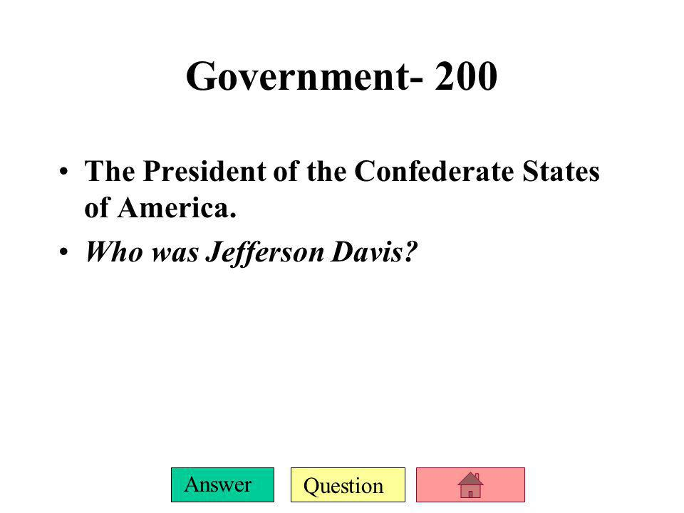 Government- 200 The President of the Confederate States of America.