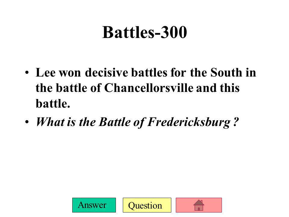 Battles-300 Lee won decisive battles for the South in the battle of Chancellorsville and this battle.