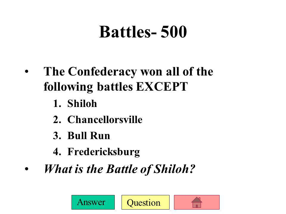 Battles- 500 The Confederacy won all of the following battles EXCEPT