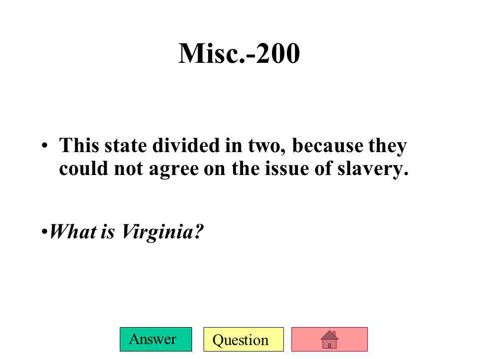 Misc.-200 This state divided in two, because they could not agree on the issue of slavery.