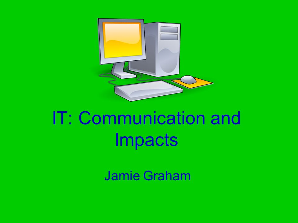 IT: Communication and Impacts