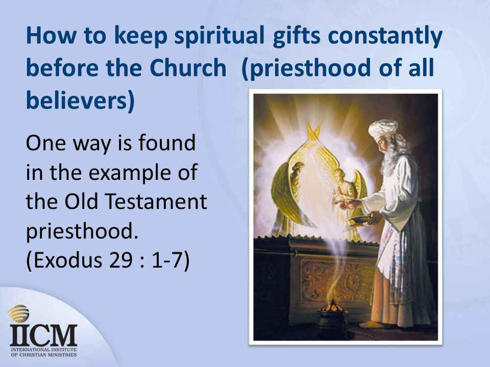 How to keep spiritual gifts constantly before the Church (priesthood of all believers)