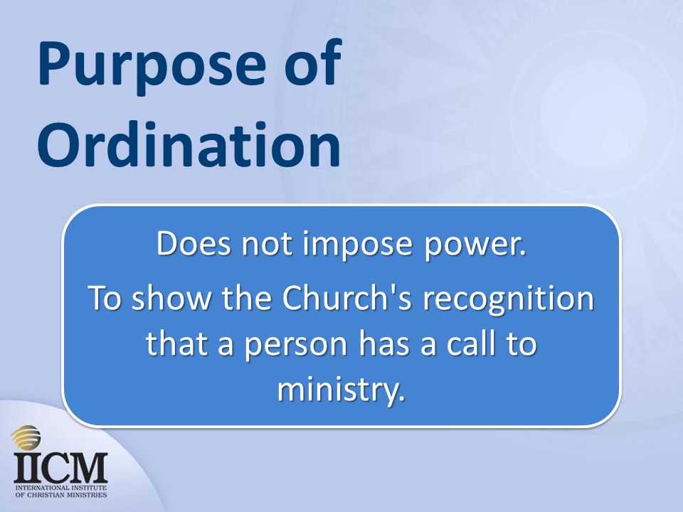Purpose of Ordination Does not impose power.
