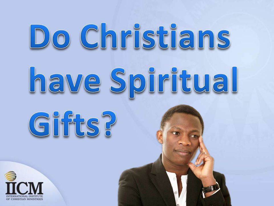 Do Christians have Spiritual Gifts