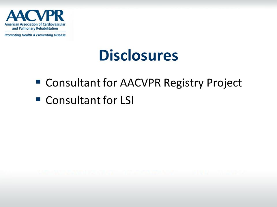 Disclosures Consultant for AACVPR Registry Project Consultant for LSI