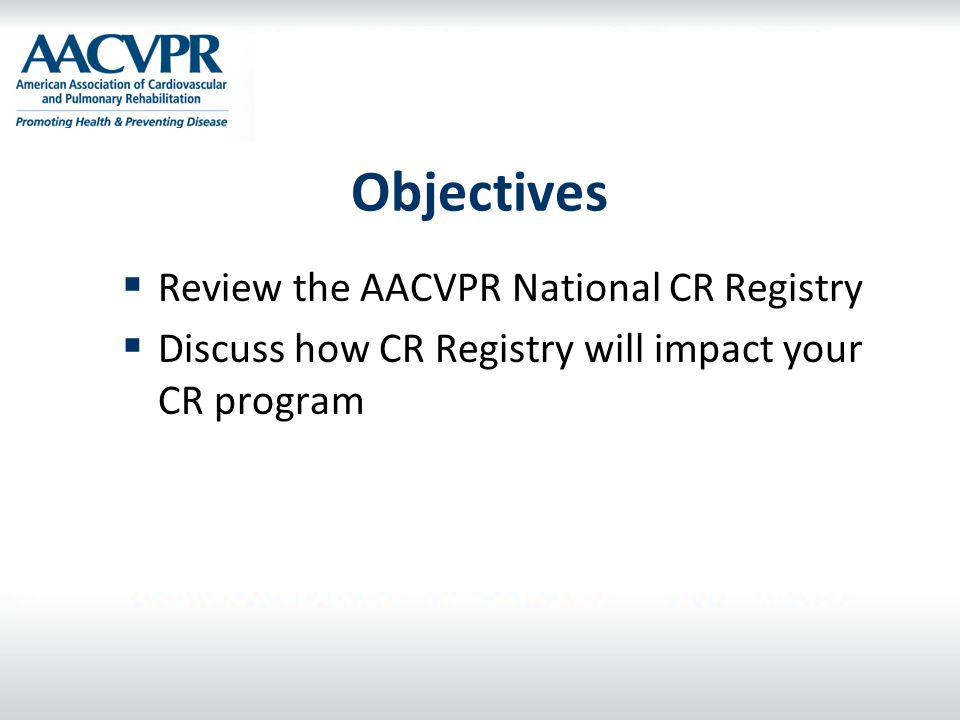 Objectives Review the AACVPR National CR Registry