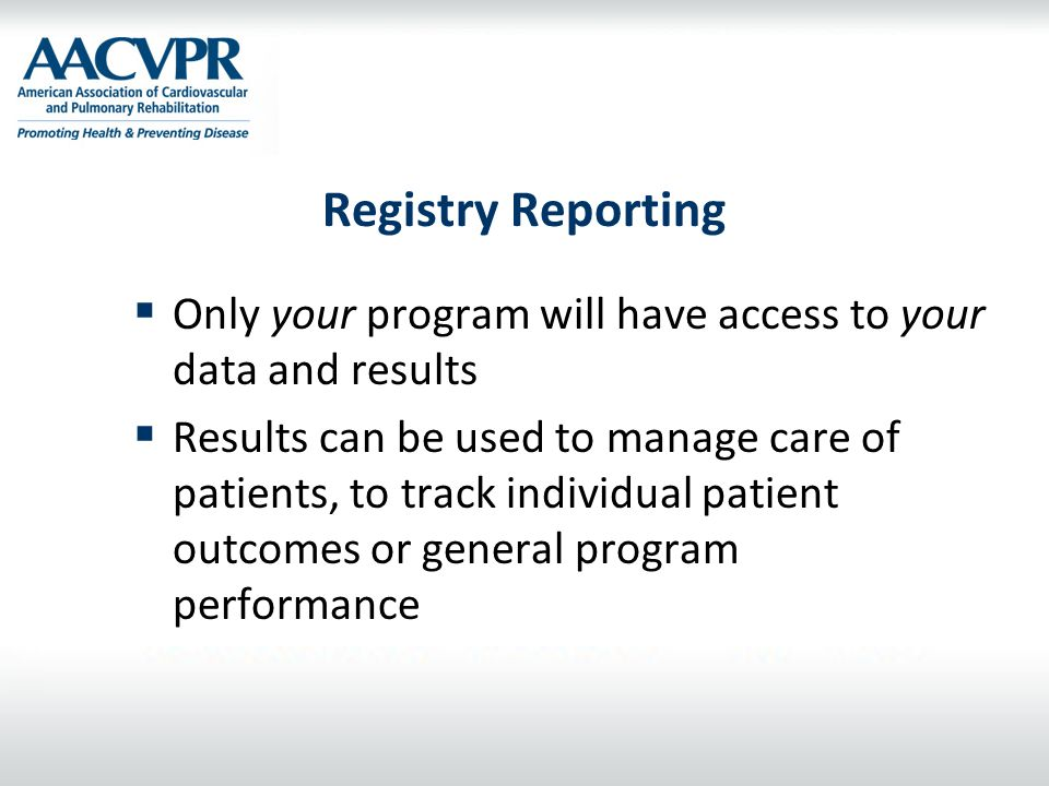 Registry Reporting Only your program will have access to your data and results.