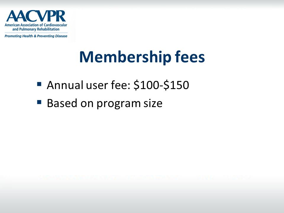 Membership fees Annual user fee: $100-$150 Based on program size