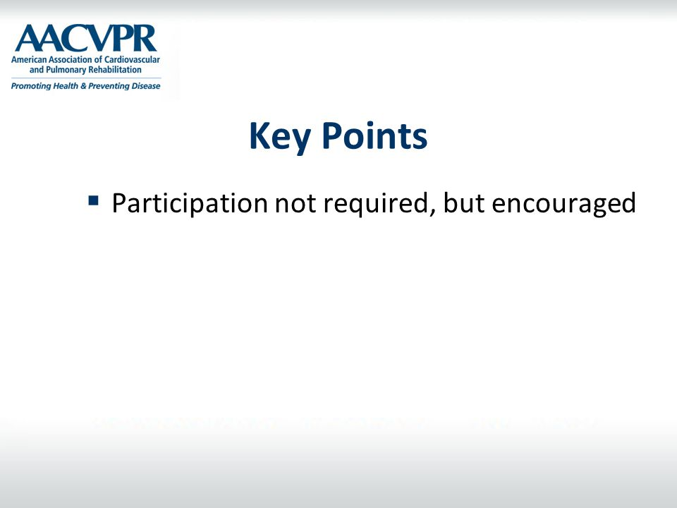 Key Points Participation not required, but encouraged