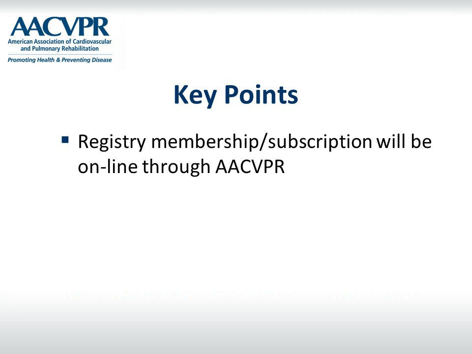 Key Points Registry membership/subscription will be on-line through AACVPR