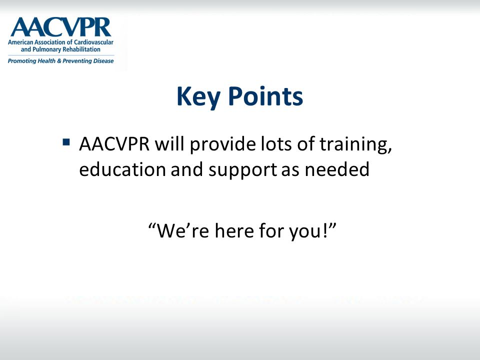 Key Points AACVPR will provide lots of training, education and support as needed.