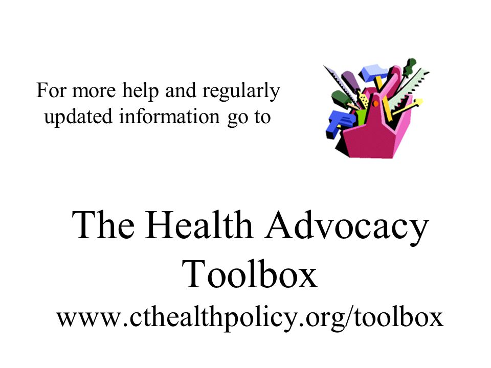 The Health Advocacy Toolbox www.cthealthpolicy.org/toolbox