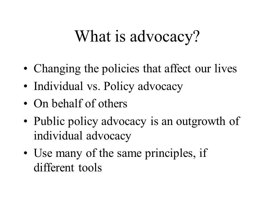 What is advocacy Changing the policies that affect our lives