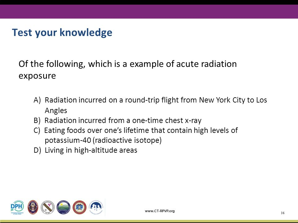 Test your knowledge Of the following, which is a example of acute radiation exposure.