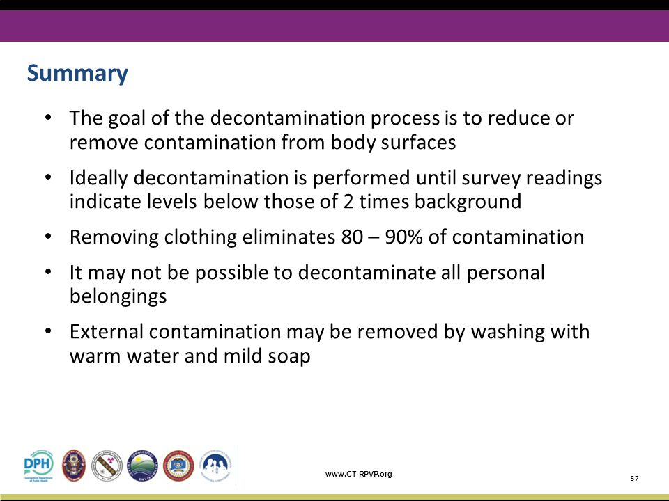 Summary The goal of the decontamination process is to reduce or remove contamination from body surfaces.