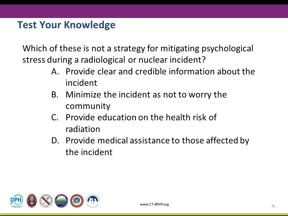 Test Your Knowledge Which of these is not a strategy for mitigating psychological stress during a radiological or nuclear incident
