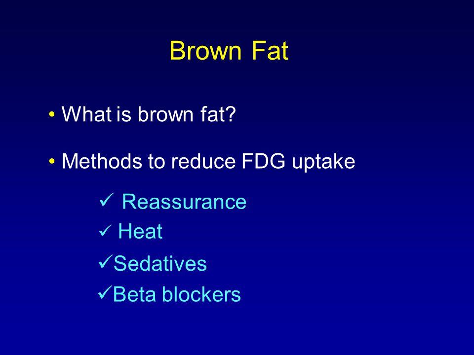 Brown Fat • What is brown fat • Methods to reduce FDG uptake