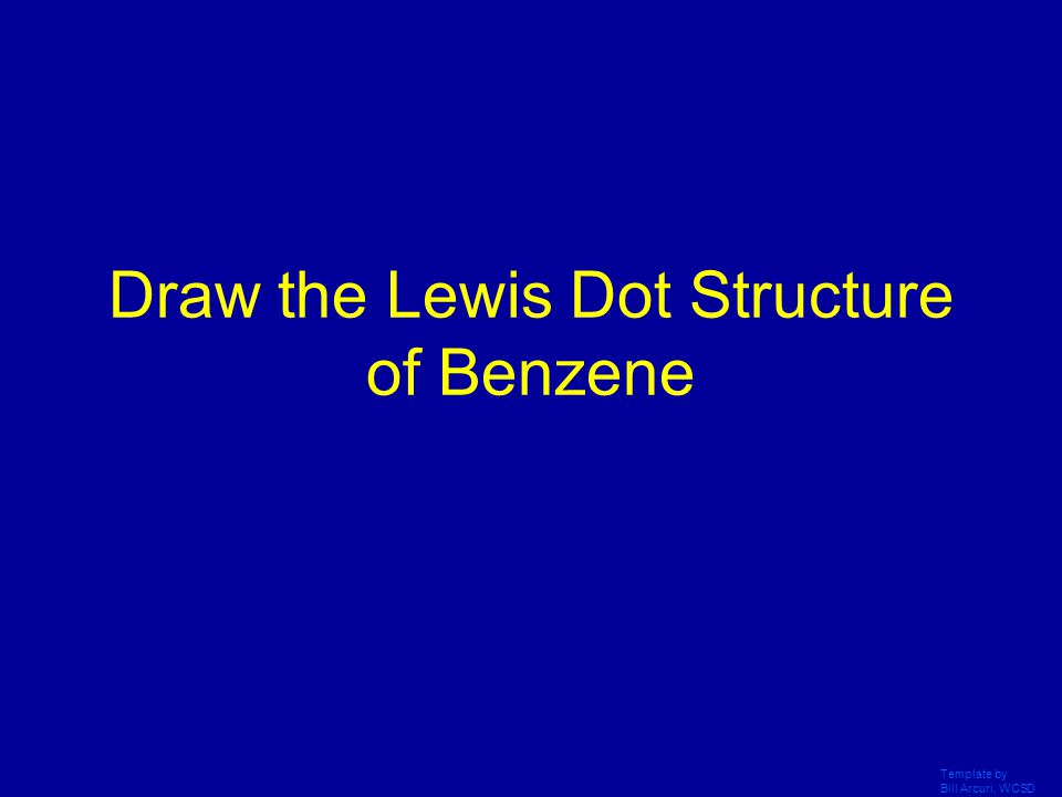 Draw the Lewis Dot Structure of Benzene