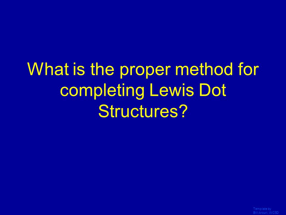What is the proper method for completing Lewis Dot Structures