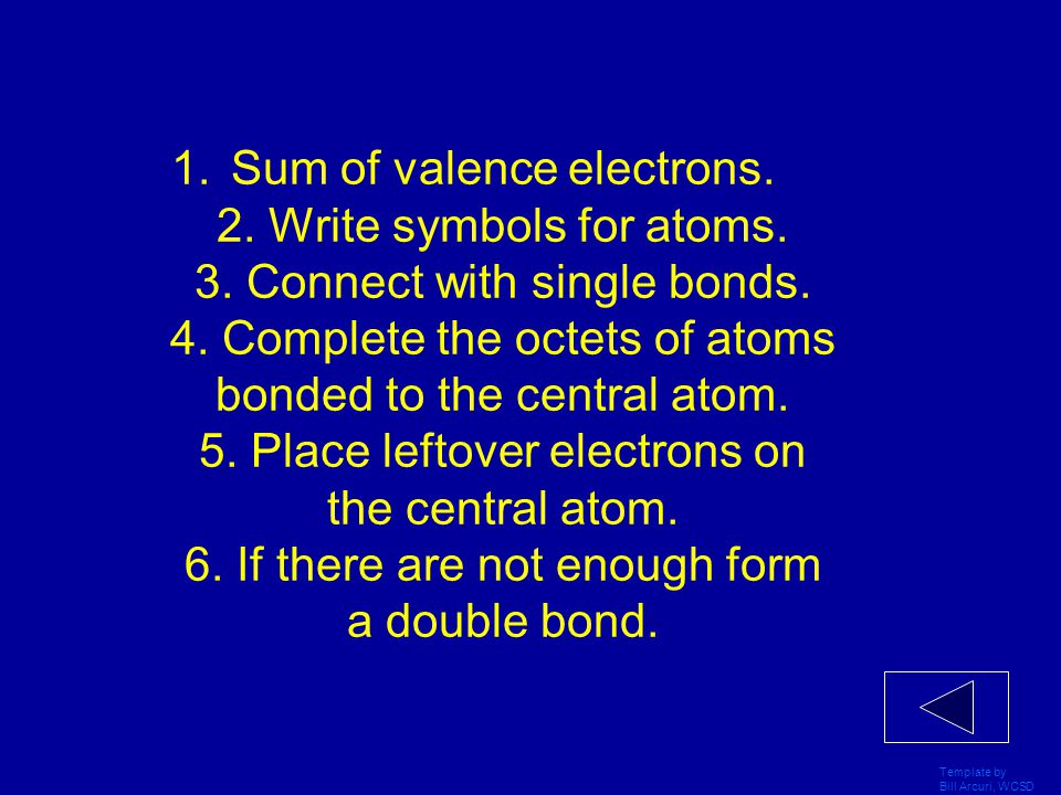 Sum of valence electrons. 2. Write symbols for atoms. 3