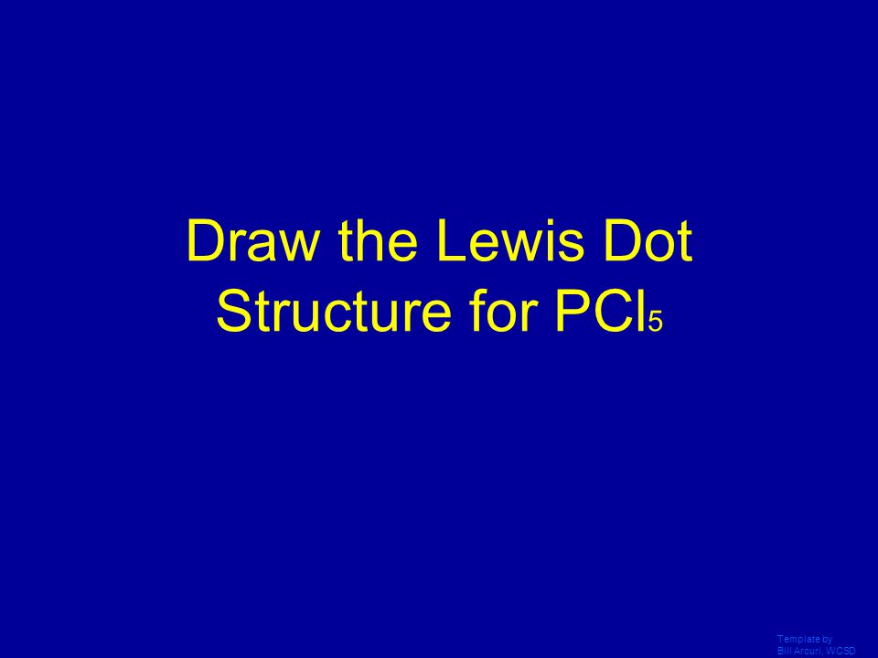 Draw the Lewis Dot Structure for PCl5