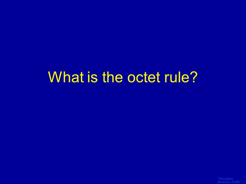 What is the octet rule Template by Bill Arcuri, WCSD