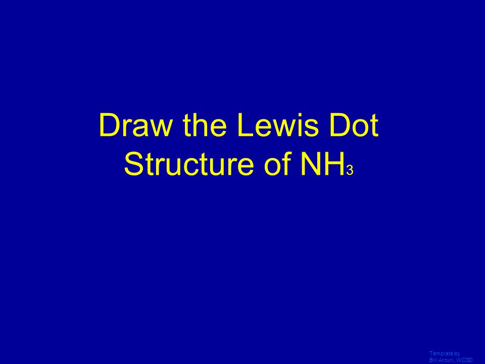 Draw the Lewis Dot Structure of NH3