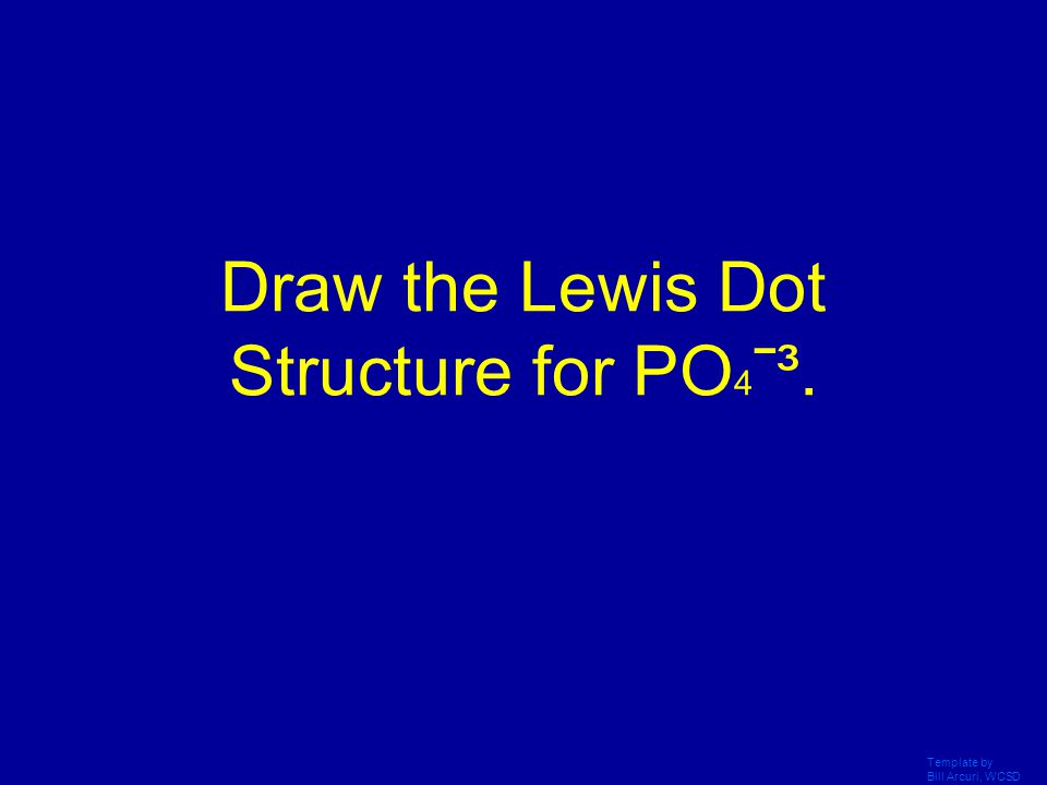 Draw the Lewis Dot Structure for PO4ˉ³.