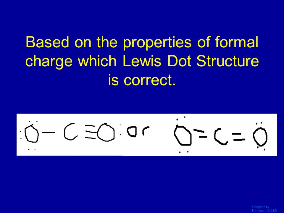 Based on the properties of formal charge which Lewis Dot Structure is correct.