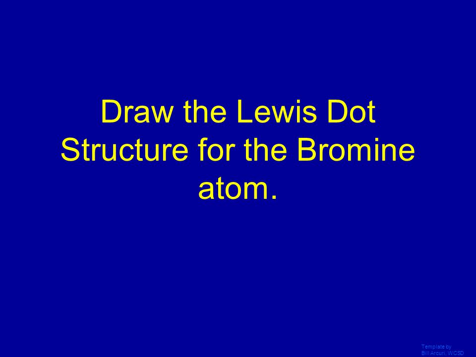 Draw the Lewis Dot Structure for the Bromine atom.