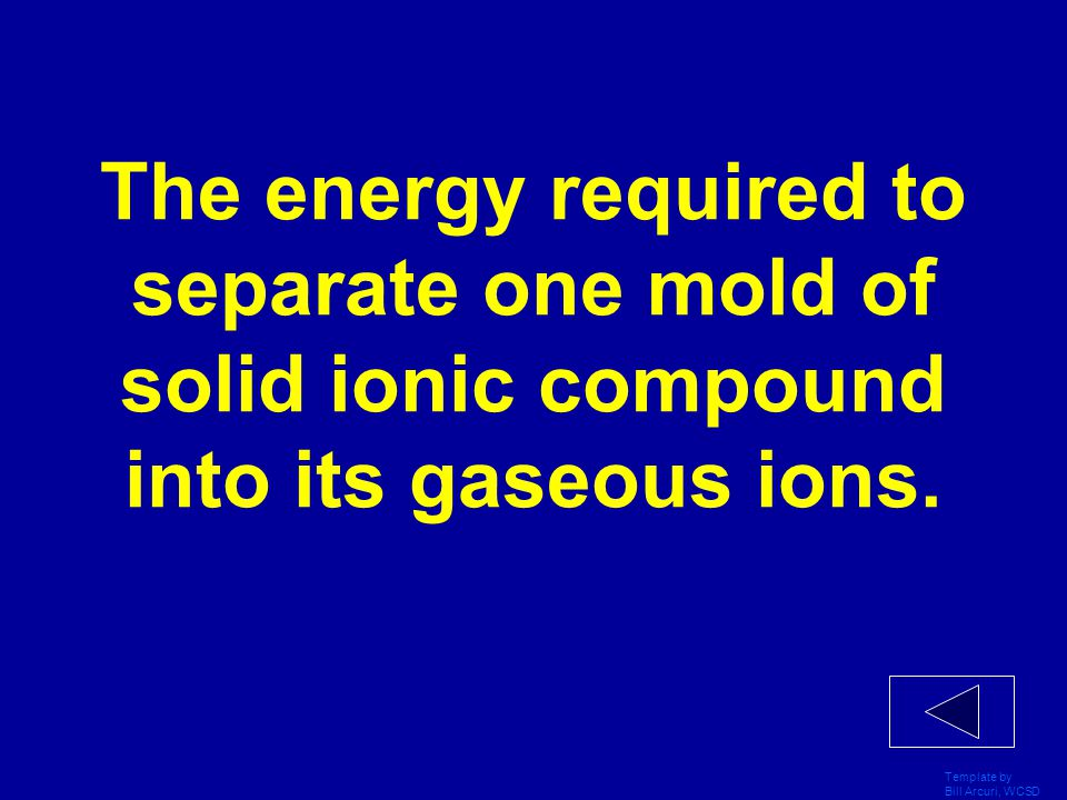 The energy required to separate one mold of solid ionic compound into its gaseous ions.