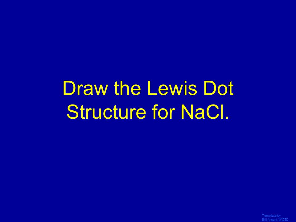 Draw the Lewis Dot Structure for NaCl.