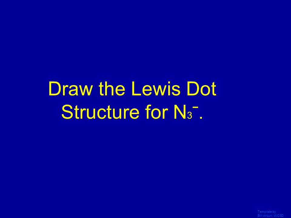 Draw the Lewis Dot Structure for N3ˉ.