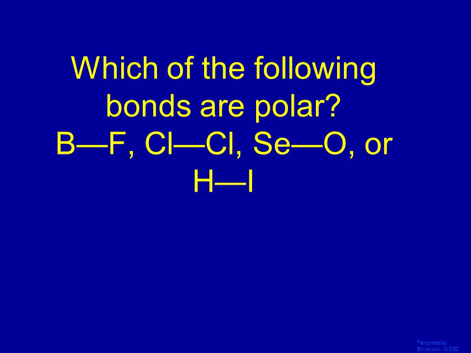 Which of the following bonds are polar B—F, Cl—Cl, Se—O, or H—I