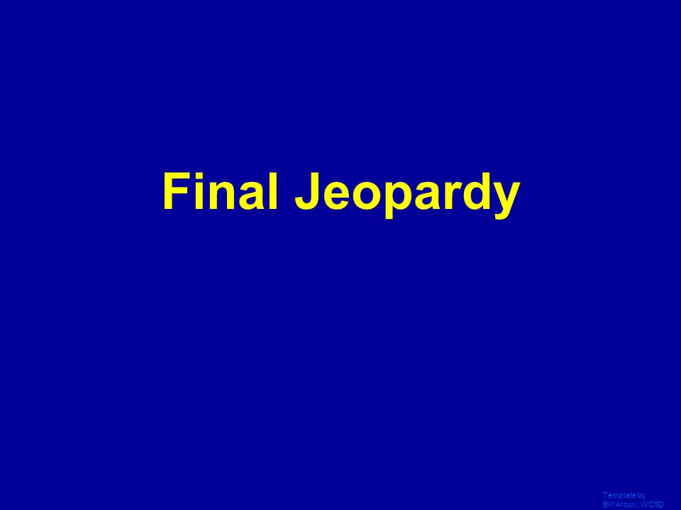 Final Jeopardy Template by Bill Arcuri, WCSD