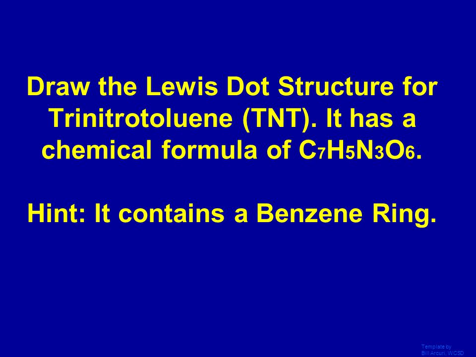 Draw the Lewis Dot Structure for Trinitrotoluene (TNT)