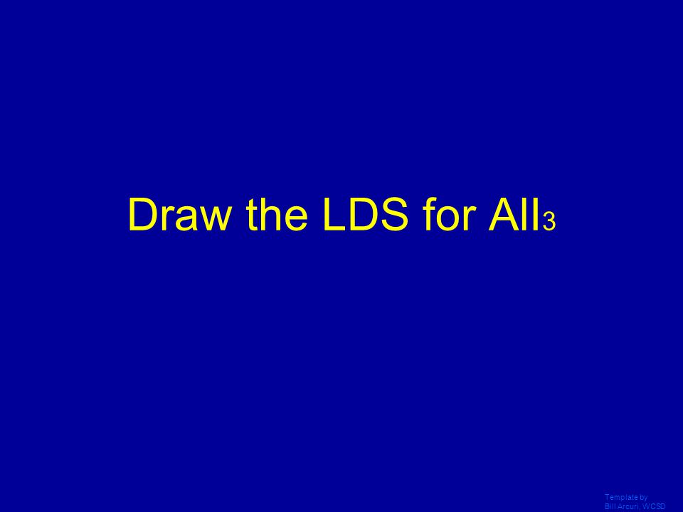 Draw the LDS for AlI3 Template by Bill Arcuri, WCSD