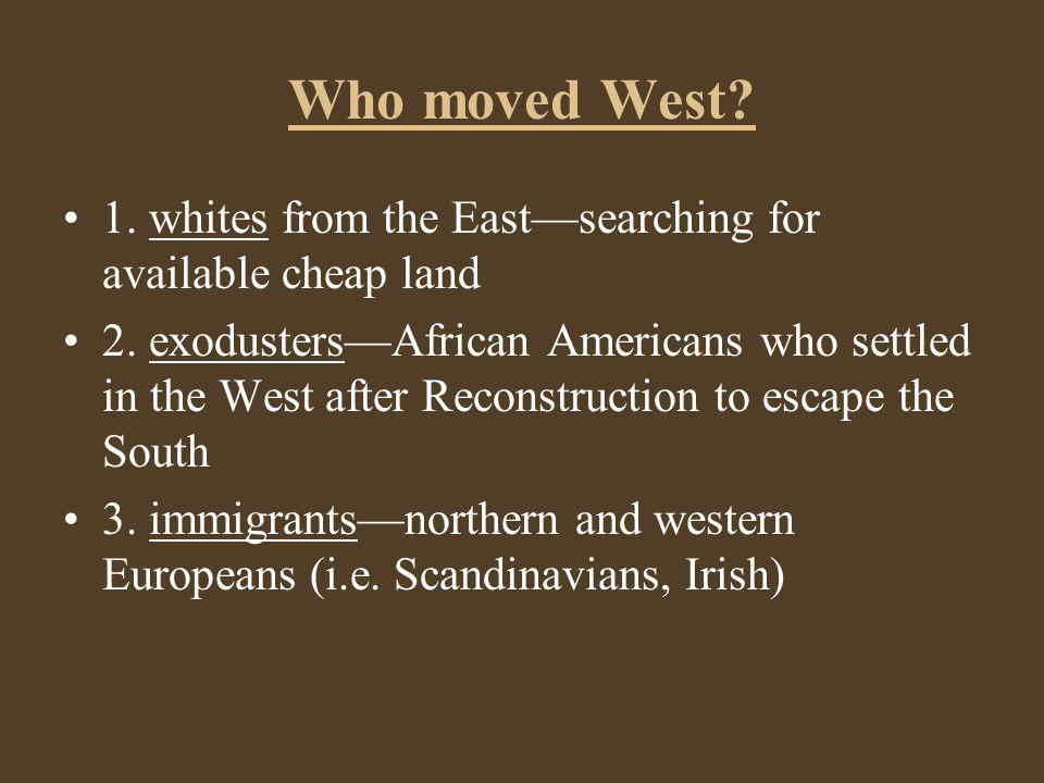 Who moved West 1. whites from the East—searching for available cheap land.