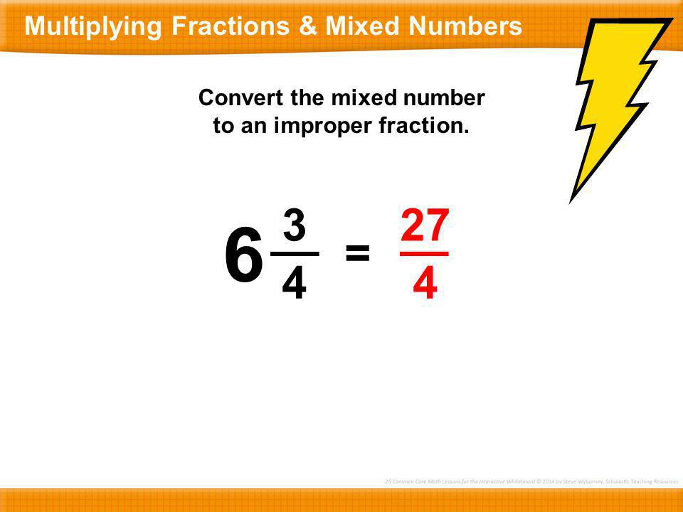 Convert the mixed number to an improper fraction.