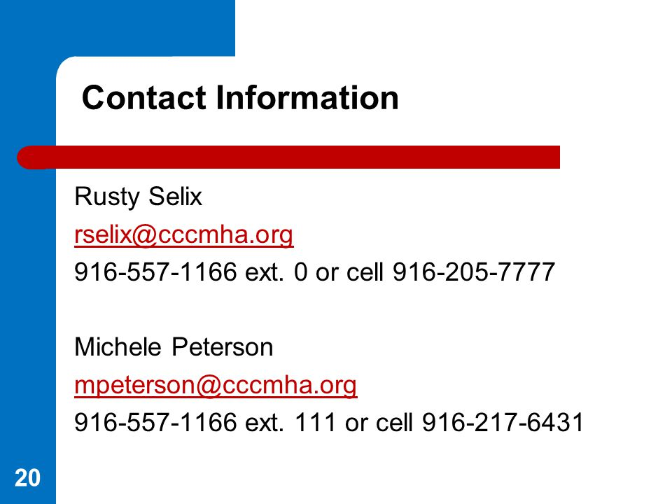 Contact Information Rusty Selix. rselix@cccmha.org. 916-557-1166 ext. 0 or cell 916-205-7777. Michele Peterson.