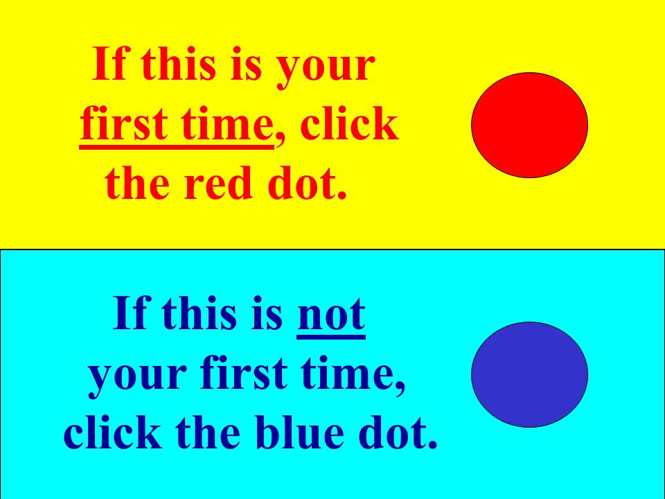 If this is your first time, click ..the red dot.