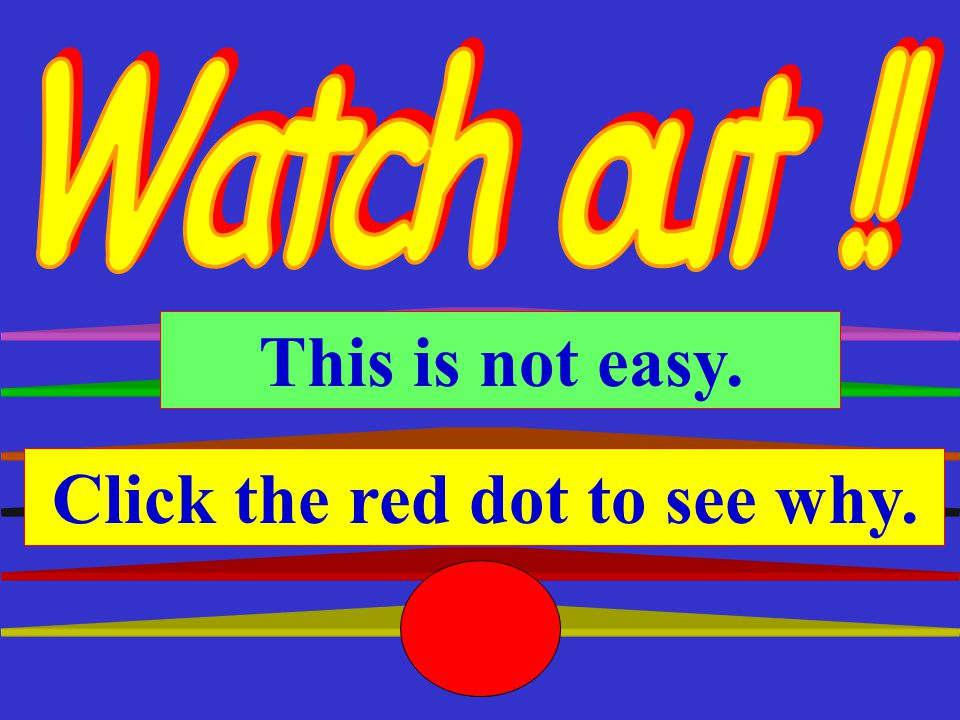 Watch out !! This is not easy. Click the red dot to see why.