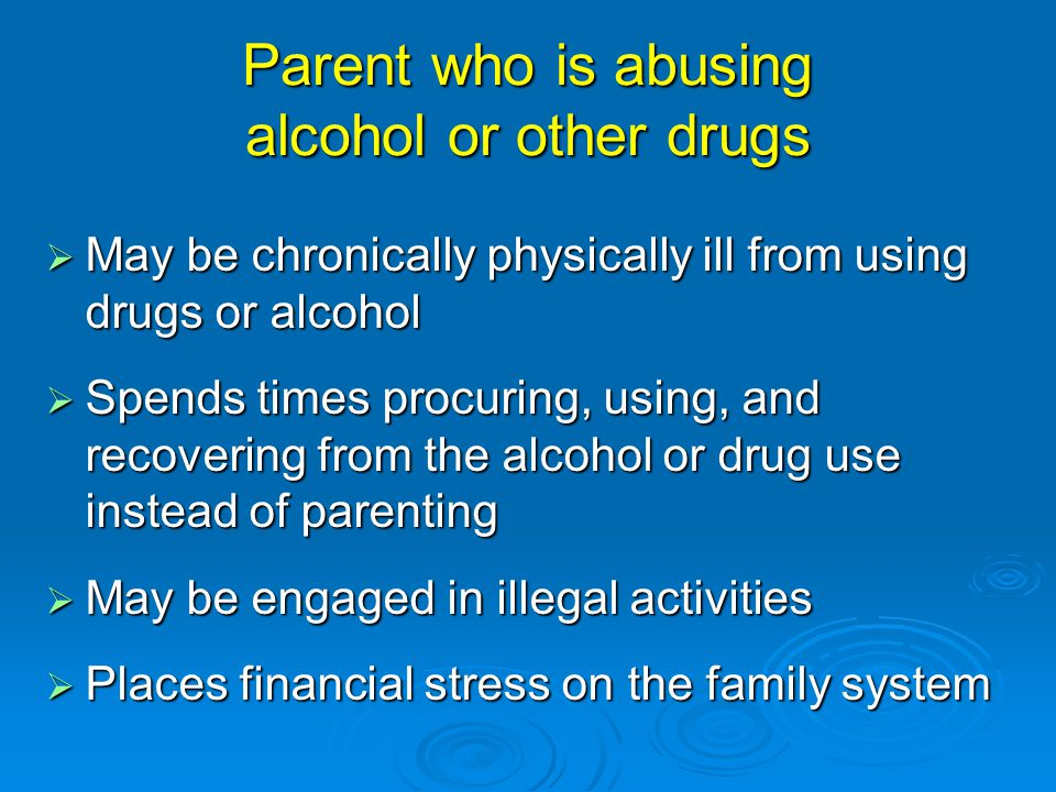 Parent who is abusing alcohol or other drugs