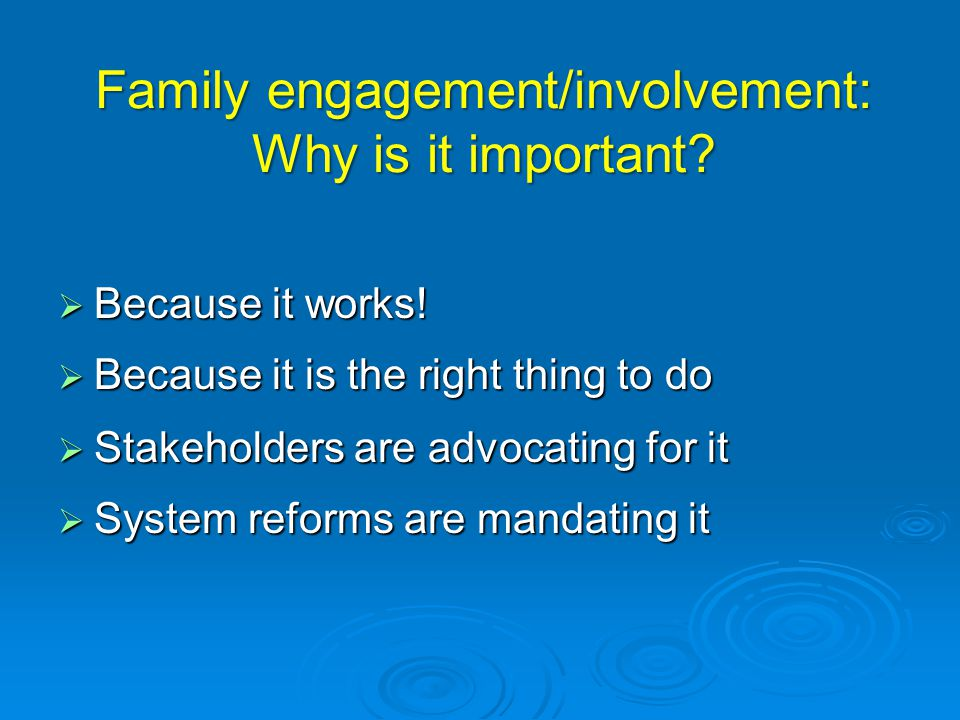 Family engagement/involvement: Why is it important