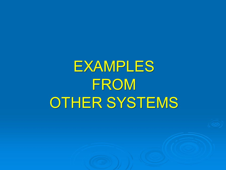 EXAMPLES FROM OTHER SYSTEMS