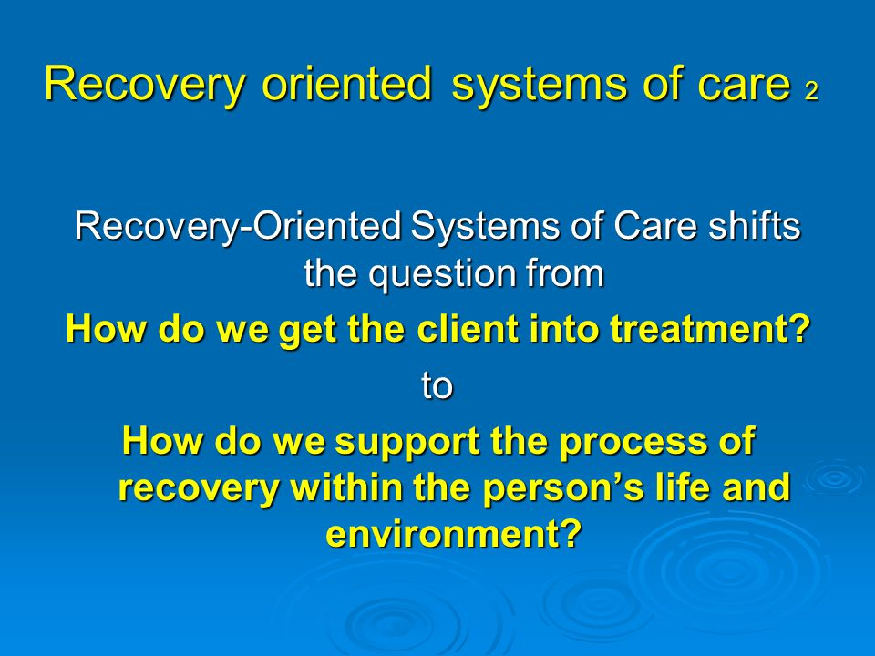 Recovery oriented systems of care 2