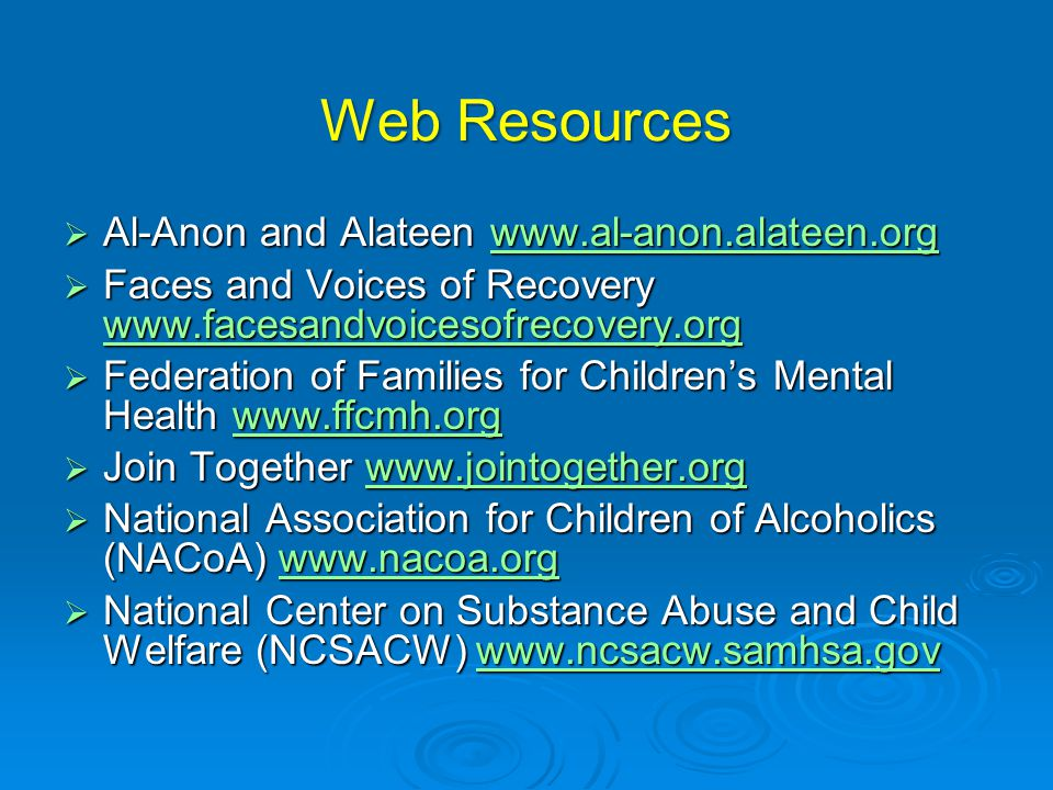 Web Resources Al-Anon and Alateen www.al-anon.alateen.org